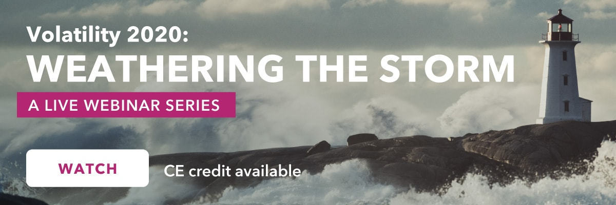 Register for our live webinar series, Volatility 2020: Weathering the Storm. CE credit is available for CFP and CIMA.